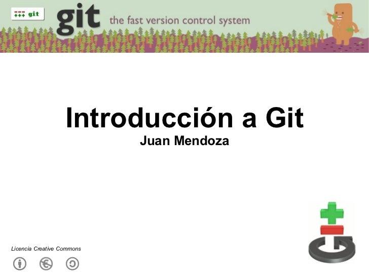 Introducción a Git Juan Mendoza Licencia Creative Commons