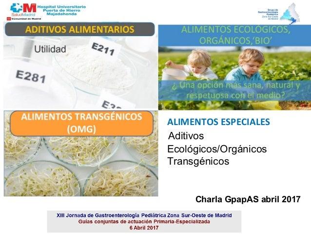ALIMENTOS ESPECIALES Aditivos Ecológicos/Orgánicos Transgénicos Charla GpapAS abril 2017