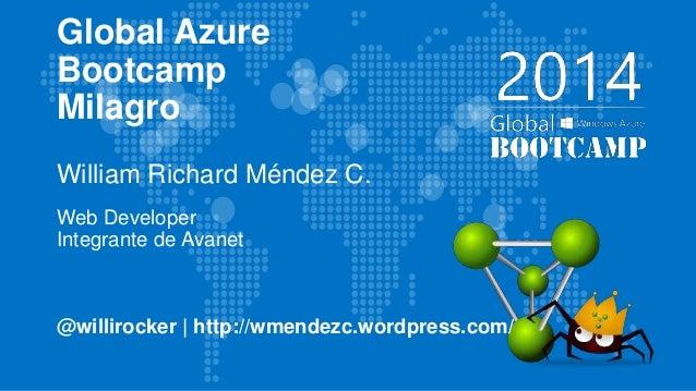 Global Azure Bootcamp Milagro William Richard Méndez C. Web Developer Integrante de Avanet @willirocker | http://wmendezc....