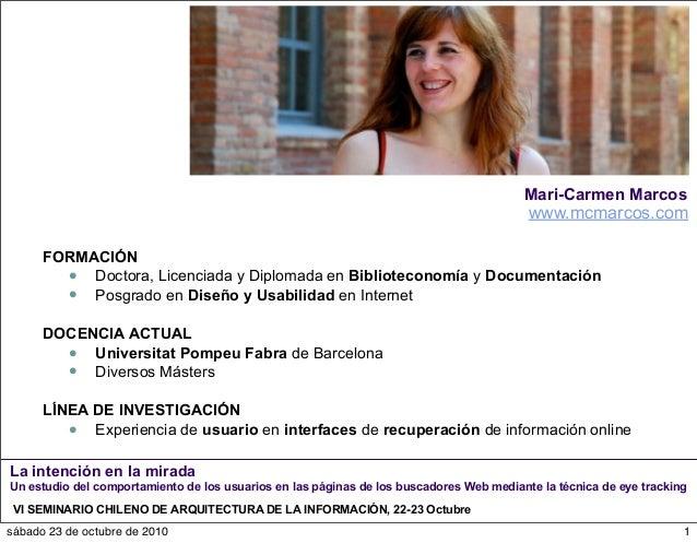 Mari-Carmen Marcos FORMACIÓN  Doctora, Licenciada y Diplomada en Biblioteconomía y Documentación  Posgrado en Diseño y U...