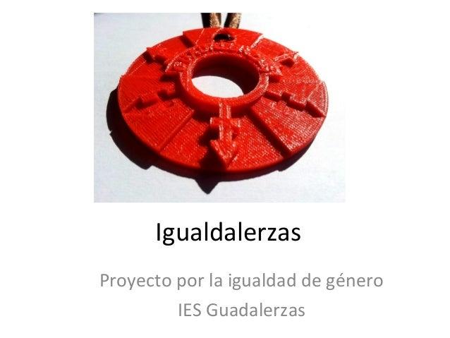 Igualdalerzas Proyecto por la igualdad de género IES Guadalerzas