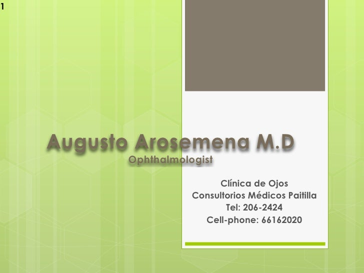 1    Augusto Arosemena M.D          Ophthalmologist                          Clínica de Ojos                     Consultor...