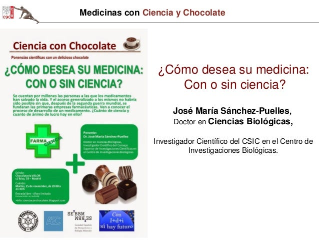 Medicinas con Ciencia y Chocolate  ¿Cómo desea su medicina: Con o sin ciencia? José María Sánchez-Puelles, Doctor en Cienc...