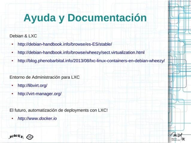 Ayuda y Documentación Debian & LXC ● http://debian-handbook.info/browse/es-ES/stable/ ● http://debian-handbook.info/browse...