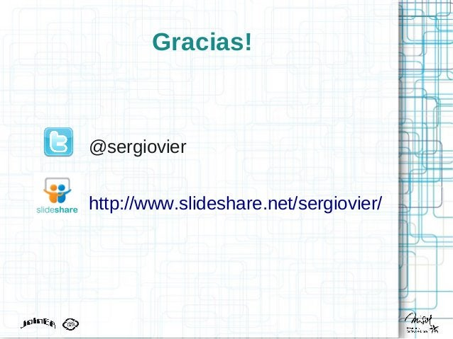Gracias! @sergiovier http://www.slideshare.net/sergiovier/