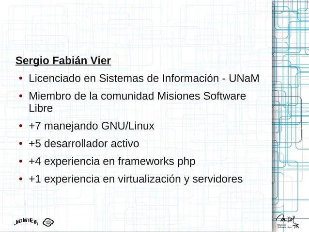 Sergio Fabián Vier ● Licenciado en Sistemas de Información - UNaM ● Miembro de la comunidad Misiones Software Libre ● +7 m...