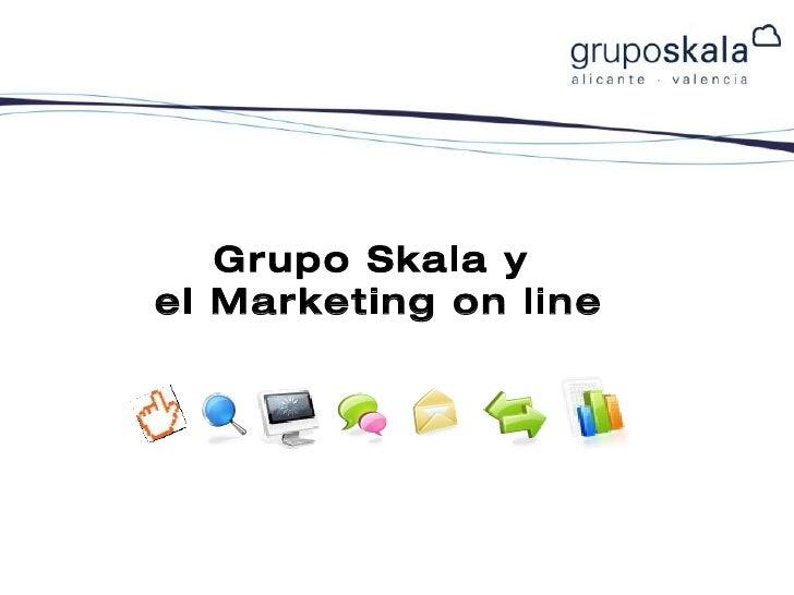 Grupo Skala y  el Marketing on line