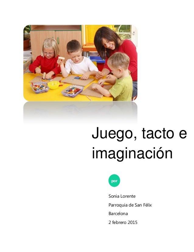 Juego, tacto e imaginación por Sonia Lorente Parroquia de San Félix Barcelona 2 febrero 2015