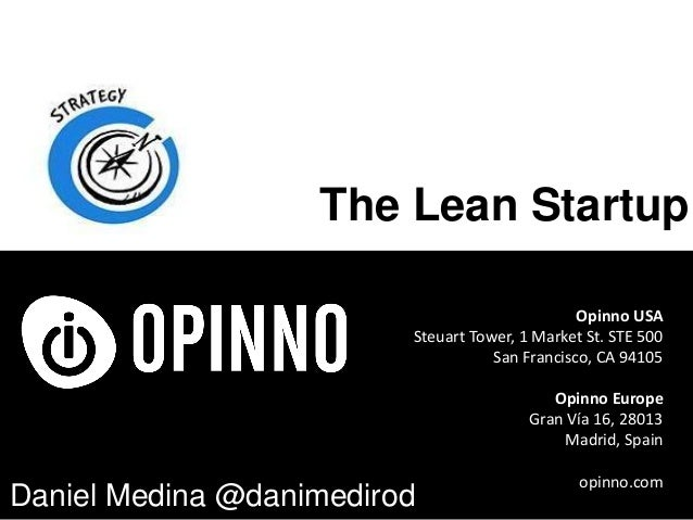 The Lean Startup Opinno USA Steuart Tower, 1 Market St. STE 500 San Francisco, CA 94105  Opinno Europe Gran Vía 16, 28013 ...