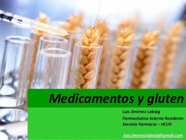 Medicamentos y gluten           Luis Jiménez Labaig           Farmacéutico Interno Residente           Servicio Farmacia –...