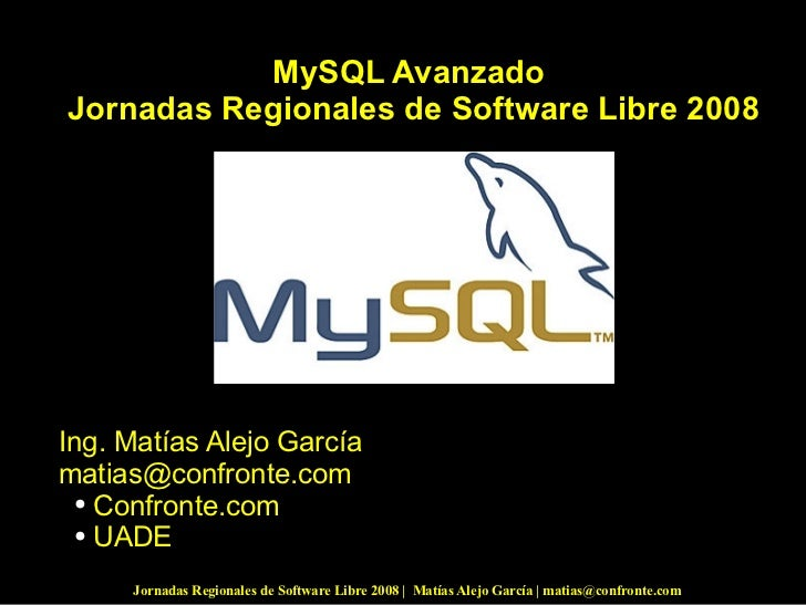 <ul><li>MySQL Avanzado </li></ul><ul><li>Jornadas Regionales de Software Libre 2008 </li></ul><ul><li>Ing. Matías Alejo Ga...