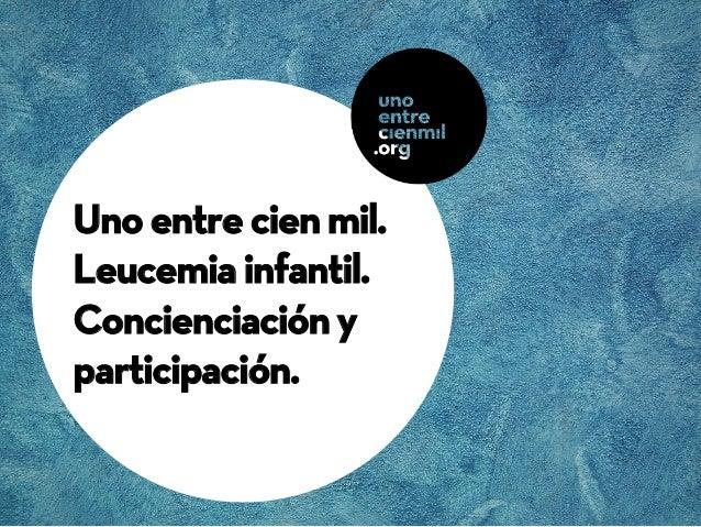 Uno entre cien mil. Leucemia infantil. Concienciación y participación.