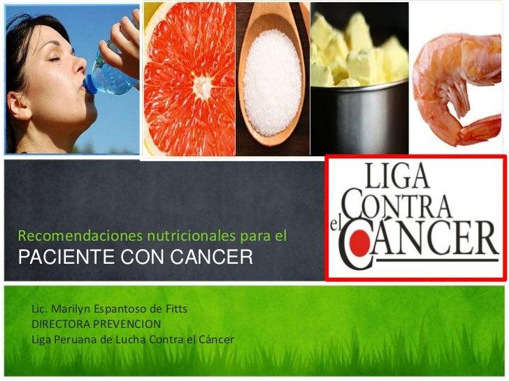 mejorando su calidad de vidaRecomendaciones nutricionales para elPACIENTE CON CANCER Lic. Marilyn Espantoso de Fitts DIREC...