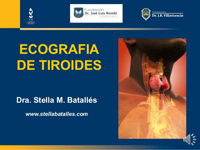 batalless@icronline.com ECOGRAFIA DE TIROIDES Dra. Stella M. Batallés www.stellabatalles.com