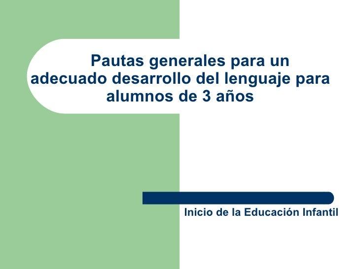 Pautas generales para un  adecuado desarrollo del lenguaje para alumnos de 3 años Inicio de la Educación Infantil