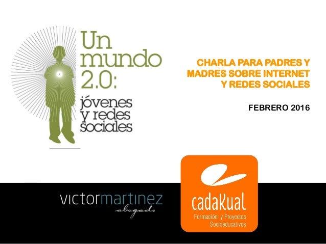 CHARLA PARA PADRES Y MADRES SOBRE INTERNET Y REDES SOCIALES FEBRERO 2016