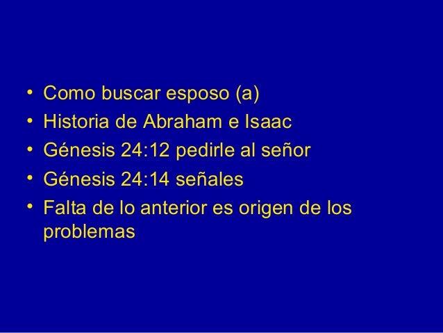 <ul><li>Como buscar esposo (a) </li></ul><ul><li>Historia de Abraham e Isaac  </li></ul><ul><li>Génesis 24:12 pedirle al s...