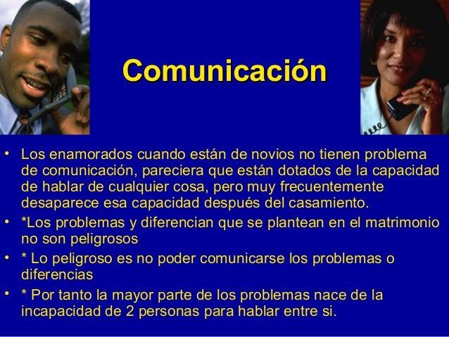 Comunicación <ul><li>Los enamorados cuando están de novios no tienen problema de comunicación, pareciera que están dotados...