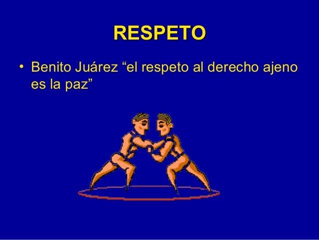 """RESPETO <ul><li>Benito Juárez """"el respeto al derecho ajeno es la paz"""" </li></ul>"""
