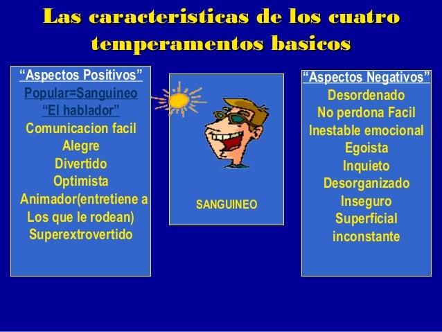"""Las caracteristicas de los cuatro temperamentos basicos SANGUINEO """" Aspectos Positivos"""" Popular=Sanguineo """" El hablador"""" C..."""