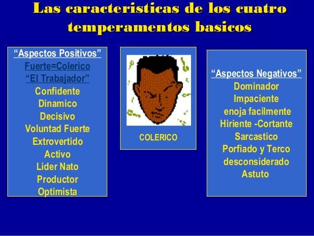 """Las caracteristicas de los cuatro temperamentos basicos COLERICO """" Aspectos Positivos"""" Fuerte=Colerico """" El Trabajador"""" Co..."""