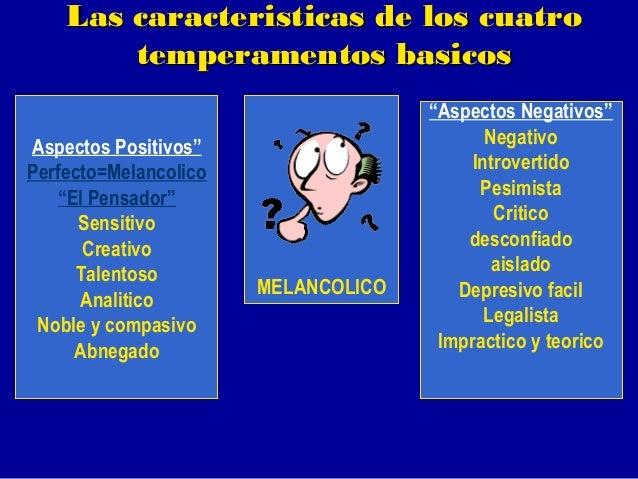 """Las caracteristicas de los cuatro temperamentos basicos MELANCOLICO Aspectos Positivos"""" Perfecto=Melancolico """" El Pensador..."""