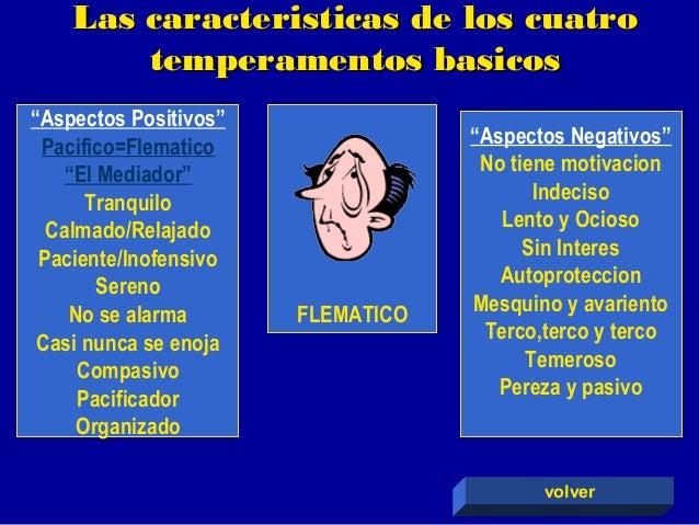 """Las caracteristicas de los cuatro temperamentos basicos FLEMATICO """" Aspectos Positivos"""" Pacifico=Flematico """" El Mediador"""" ..."""