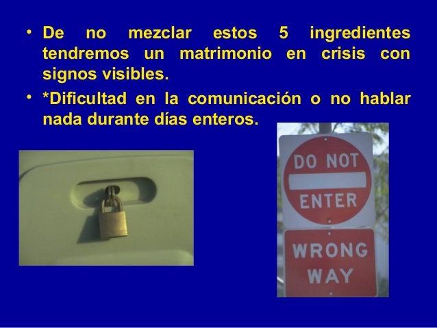 <ul><li>De no mezclar estos 5 ingredientes tendremos un matrimonio en crisis con signos visibles. </li></ul><ul><li>*Dific...