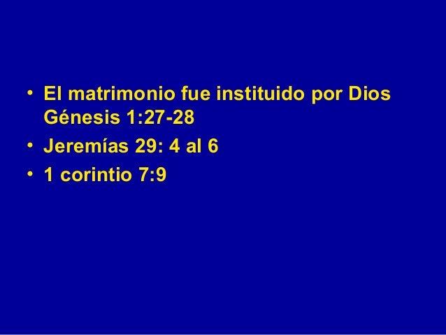 <ul><li>El matrimonio fue instituido por Dios  Génesis 1:27-28 </li></ul><ul><li>Jeremías 29: 4 al 6 </li></ul><ul><li>1 c...
