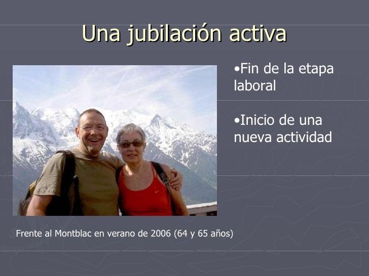 Una jubilación activa <ul><li>Fin de la etapa laboral </li></ul><ul><li>Fin de la etapa laboral </li></ul><ul><li>Inicio d...