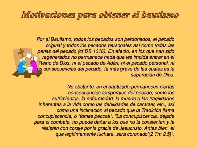 """El Bautismo no solamente purifica de todos los pecados, hace también delneófito """"una nueva creación"""" (2 Co 5,17), un hijo ..."""