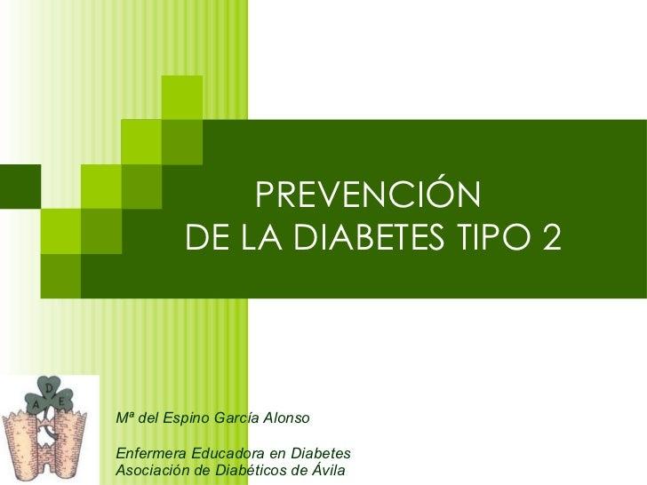 PREVENCIÓN  DE LA DIABETES TIPO 2 Mª del Espino García Alonso Enfermera Educadora en Diabetes Asociación de Diabéticos de ...