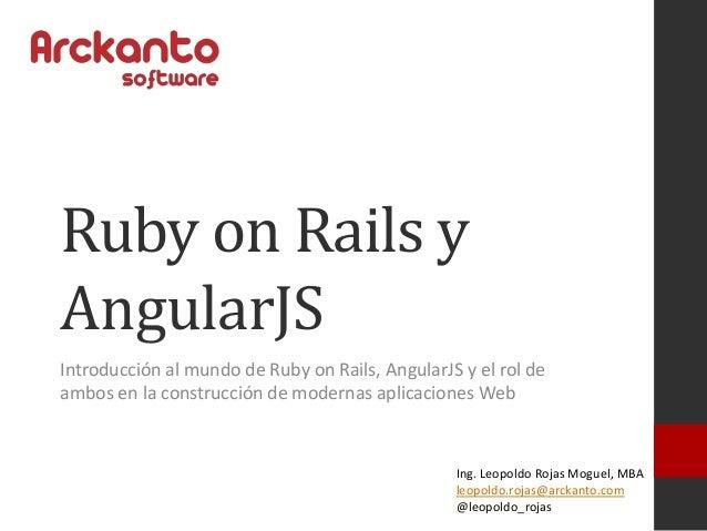 Ruby on Rails y AngularJS Introducción al mundo de Ruby on Rails, AngularJS y el rol de ambos en la construcción de modern...