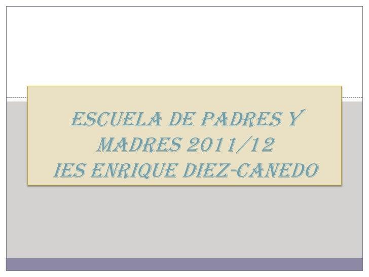 Escuela de padres y    madres 2011/12IES Enrique Diez-Canedo