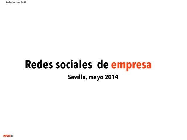 MECUS.ES Redes sociales de empresa Sevilla, mayo 2014 Redes Sociales 2014