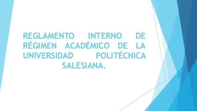 REGLAMENTO INTERNO DE RÉGIMEN ACADÉMICO DE LA UNIVERSIDAD POLITÉCNICA SALESIANA.