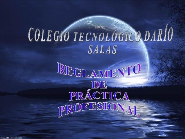 REGLAMENTO  DE  PRÁCTICA  PROFESIONAL COLEGIO TECNOLÓGICO DARÍO  SALAS