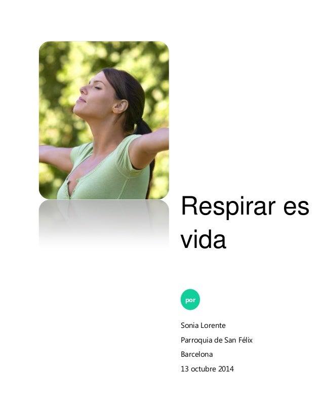 Respirar es vida  por  Sonia Lorente  Parroquia de San Félix  Barcelona  13 octubre 2014