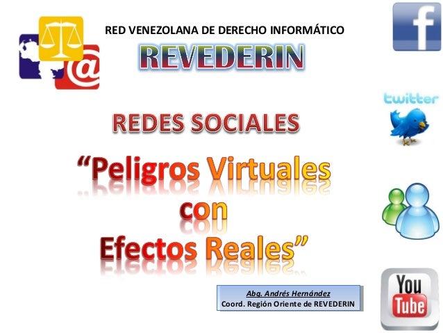 RED VENEZOLANA DE DERECHO INFORMÁTICO  Abg. Andrés Hernández Abg. Andrés Hernández Coord. Región Oriente de REVEDERIN Coor...