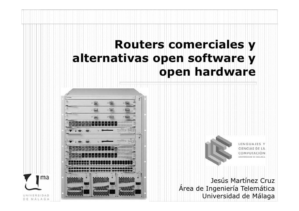 Routers comerciales yalternativas open software y              open hardware                          Jesús Martínez Cruz ...