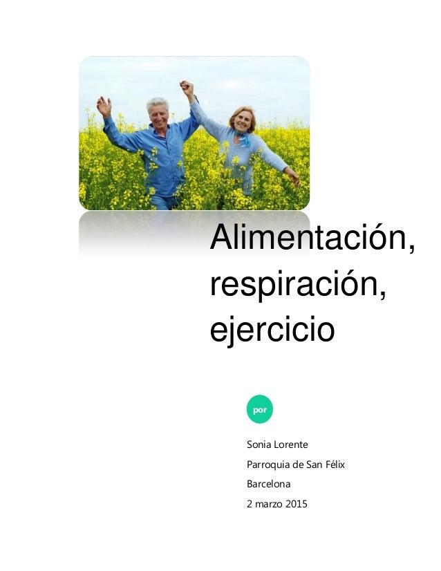 Alimentación, respiración, ejercicio por Sonia Lorente Parroquia de San Félix Barcelona 2 marzo 2015