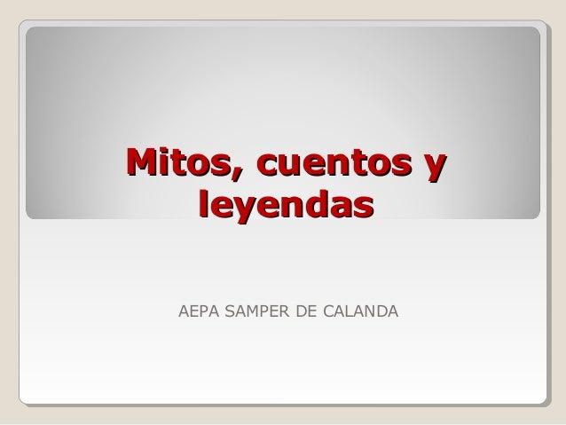 Mitos, cuentos yMitos, cuentos yleyendasleyendasAEPA SAMPER DE CALANDA