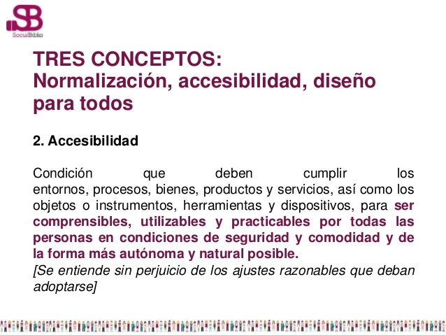 TRES CONCEPTOS:Normalización, accesibilidad, diseñopara todos2. AccesibilidadCondición         que          deben         ...