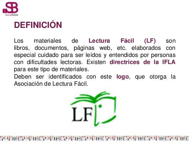 DEFINICIÓNLos     materiales    de     Lectura   Fácil   (LF)    sonlibros, documentos, páginas web, etc. elaborados cones...