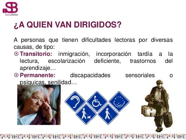 ¿A QUIEN VAN DIRIGIDOS?AA personas que tienen dificultades lectoras por diversascausas, de tipo: Transitorio: inmigración...