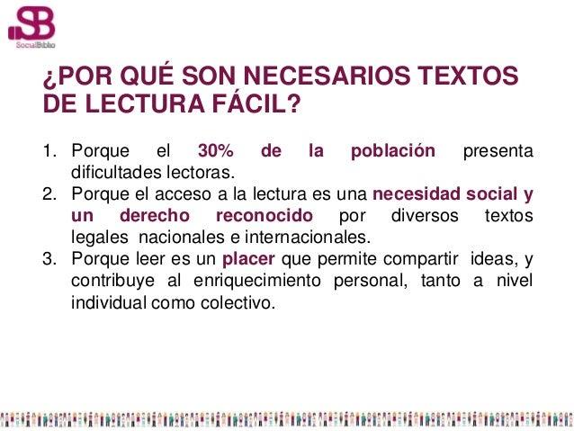 ¿POR QUÉ SON NECESARIOS TEXTOSDE LECTURA FÁCIL?1. Porque el 30% de la población presenta   dificultades lectoras.2. Porque...