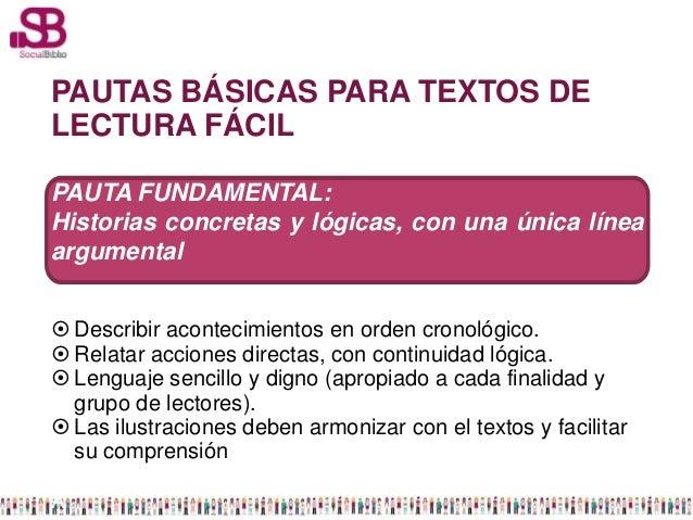 PAUTAS BÁSICAS PARA TEXTOS DELECTURA FÁCILPAUTA FUNDAMENTAL:Historias concretas y lógicas, con una única líneaargumental ...