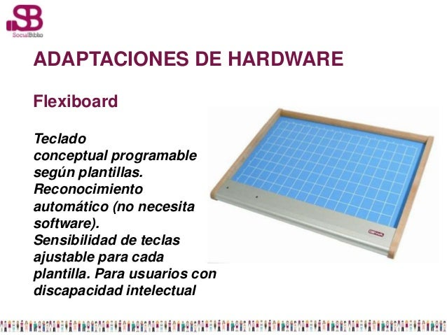 ADAPTACIONES DE HARDWAREFlexiboardTecladoconceptual programablesegún plantillas.Reconocimientoautomático (no necesitasoftw...