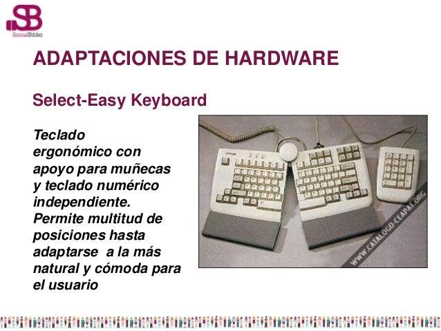 ADAPTACIONES DE HARDWARESelect-Easy KeyboardTecladoergonómico conapoyo para muñecasy teclado numéricoindependiente.Permite...