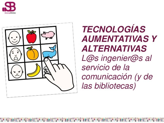 TECNOLOGÍASAUMENTATIVAS YALTERNATIVASL@s ingenier@s alservicio de lacomunicación (y delas bibliotecas)